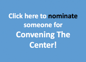 Nominate someone you know for Convening The Center!